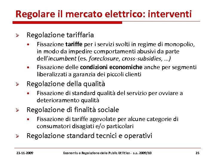 Regolare il mercato elettrico: interventi Regolazione tariffaria • • Regolazione della qualità • Fissazione