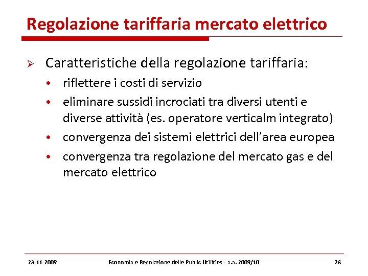 Regolazione tariffaria mercato elettrico Caratteristiche della regolazione tariffaria: • riflettere i costi di servizio