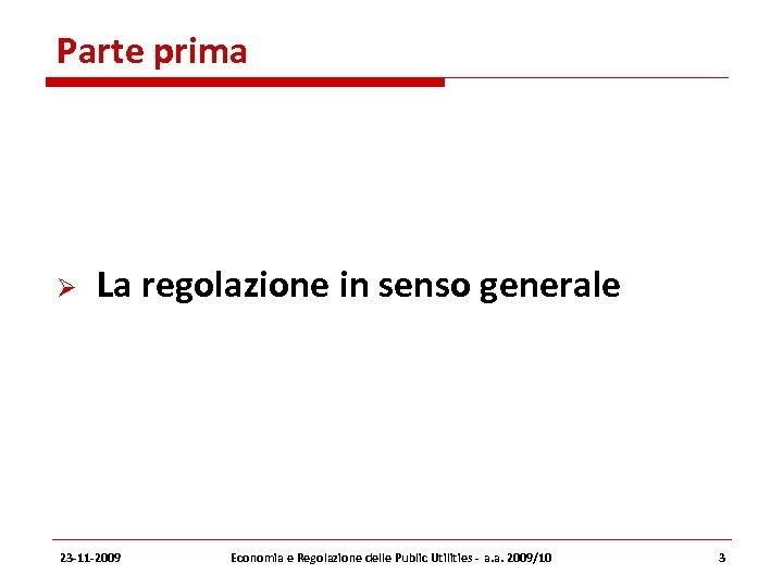 Parte prima La regolazione in senso generale 23 -11 -2009 Economia e Regolazione delle