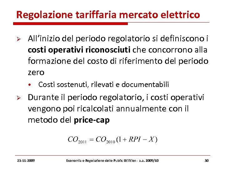 Regolazione tariffaria mercato elettrico All'inizio del periodo regolatorio si definiscono i costi operativi riconosciuti