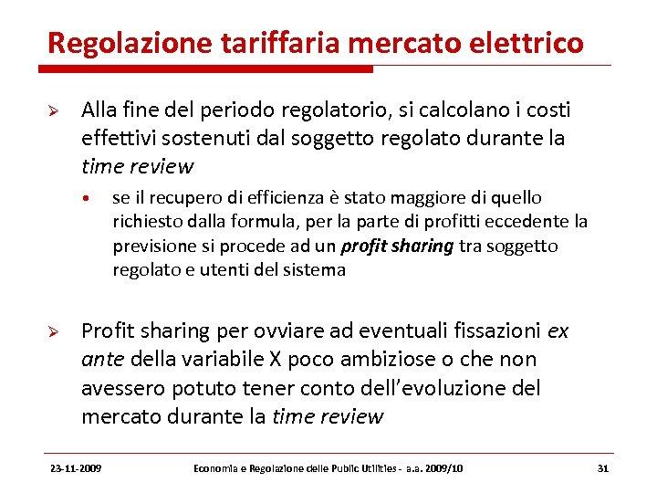 Regolazione tariffaria mercato elettrico Alla fine del periodo regolatorio, si calcolano i costi effettivi