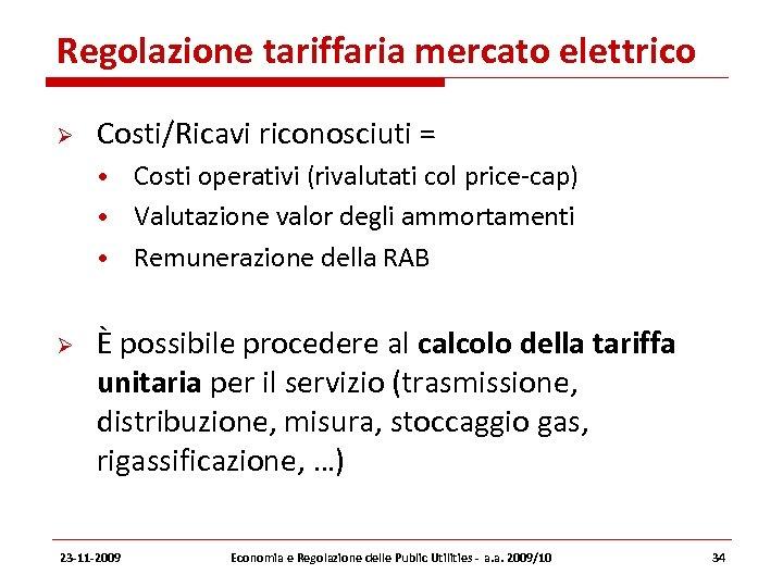 Regolazione tariffaria mercato elettrico Costi/Ricavi riconosciuti = • Costi operativi (rivalutati col price-cap) •