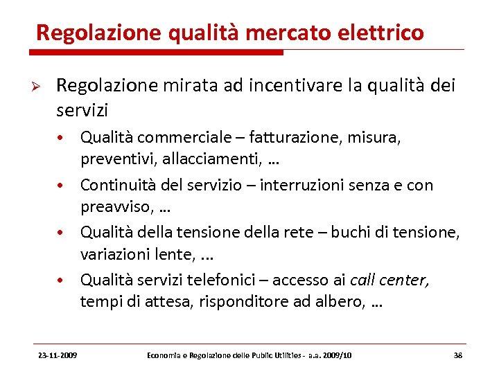 Regolazione qualità mercato elettrico Regolazione mirata ad incentivare la qualità dei servizi • Qualità