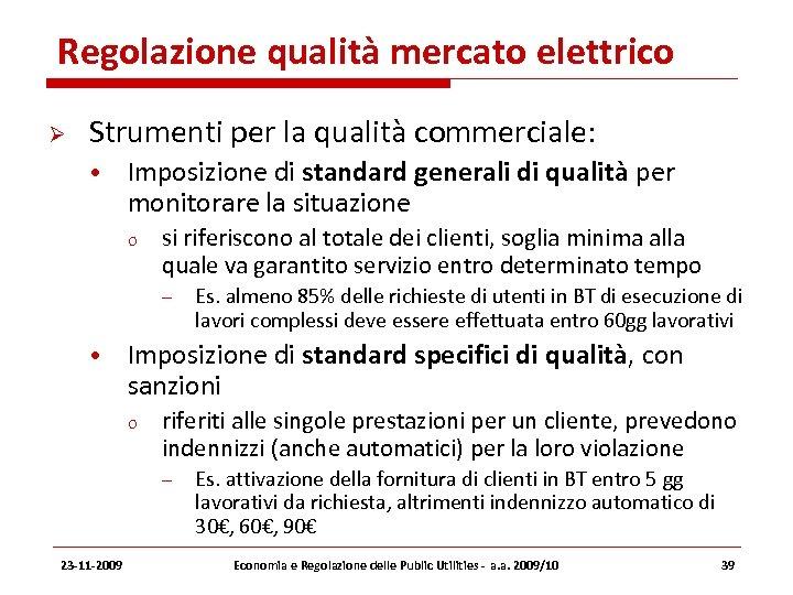 Regolazione qualità mercato elettrico Strumenti per la qualità commerciale: • Imposizione di standard generali