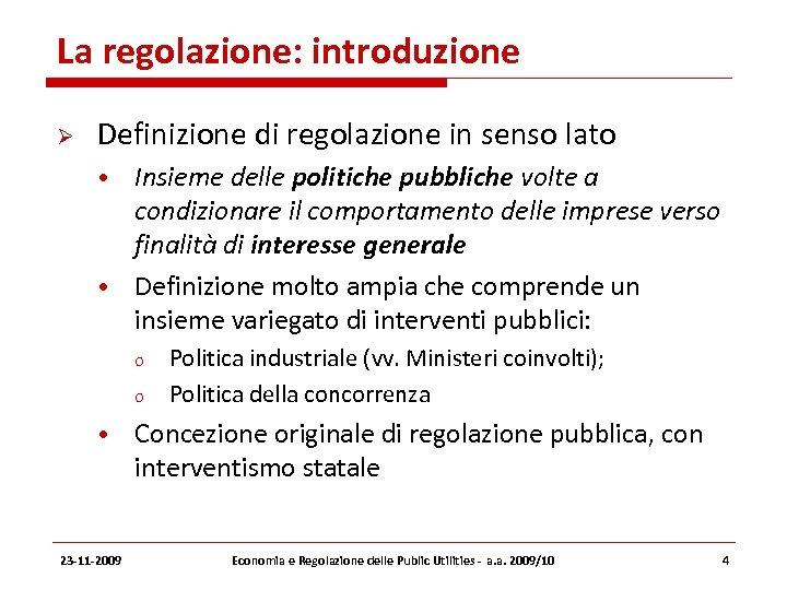 La regolazione: introduzione Definizione di regolazione in senso lato • Insieme delle politiche pubbliche