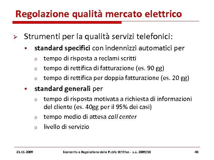 Regolazione qualità mercato elettrico Strumenti per la qualità servizi telefonici: • standard specifici con