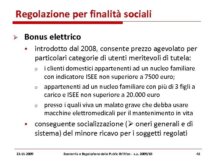 Regolazione per finalità sociali Bonus elettrico • introdotto dal 2008, consente prezzo agevolato per