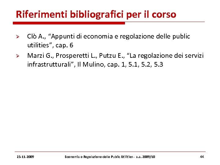 """Riferimenti bibliografici per il corso Clò A. , """"Appunti di economia e regolazione delle"""