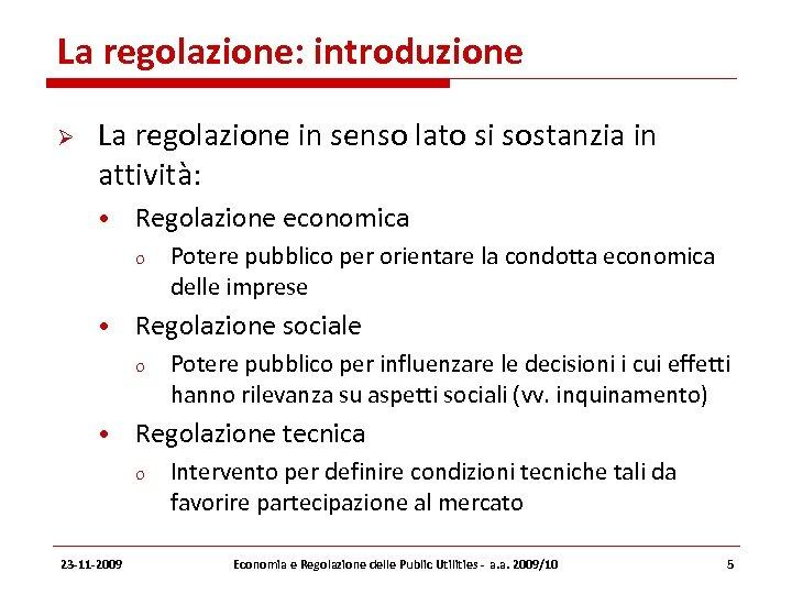 La regolazione: introduzione La regolazione in senso lato si sostanzia in attività: • Regolazione