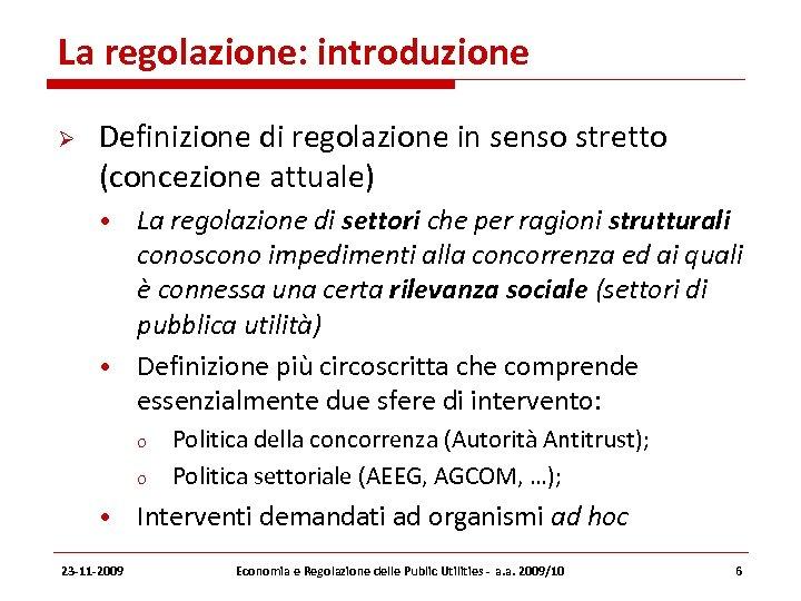 La regolazione: introduzione Definizione di regolazione in senso stretto (concezione attuale) • La regolazione