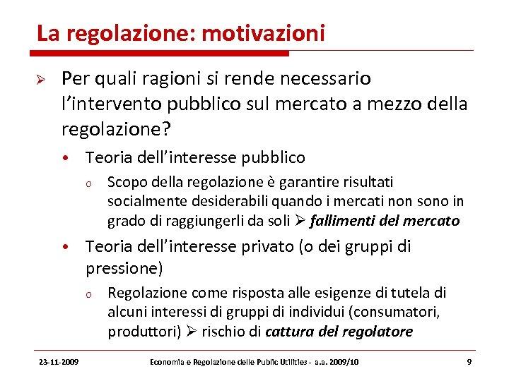 La regolazione: motivazioni Per quali ragioni si rende necessario l'intervento pubblico sul mercato a