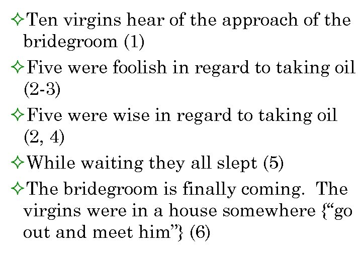 ²Ten virgins hear of the approach of the bridegroom (1) ²Five were foolish in