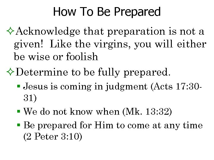 How To Be Prepared ²Acknowledge that preparation is not a given! Like the virgins,