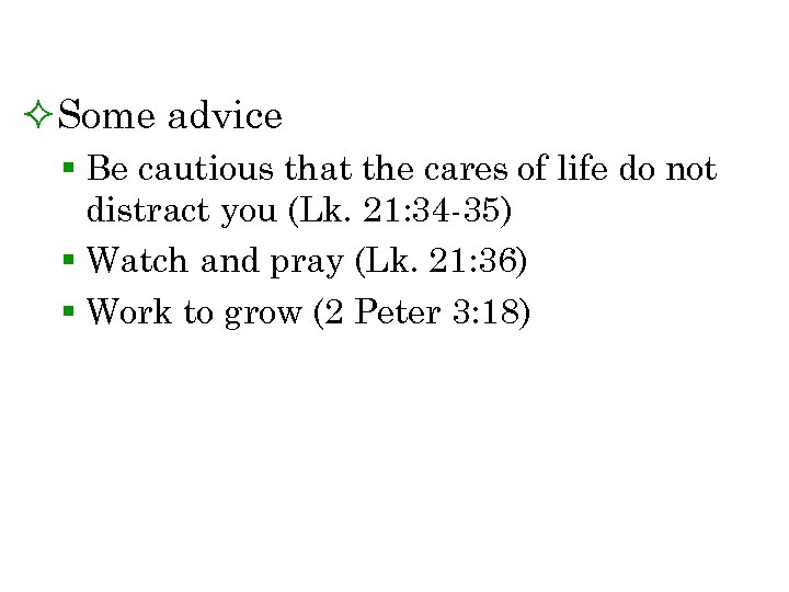 ²Some advice § Be cautious that the cares of life do not distract you
