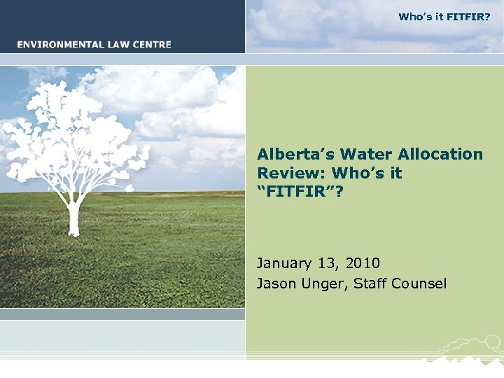 "Who's it FITFIR? Alberta's Water Allocation Review: Who's it ""FITFIR""? January 13, 2010 Jason"