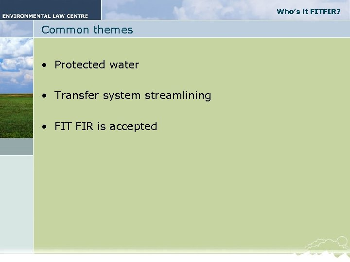 Who's it FITFIR? Common themes • Protected water • Transfer system streamlining • FIT