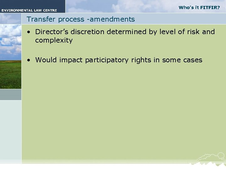 Who's it FITFIR? Transfer process -amendments • Director's discretion determined by level of risk