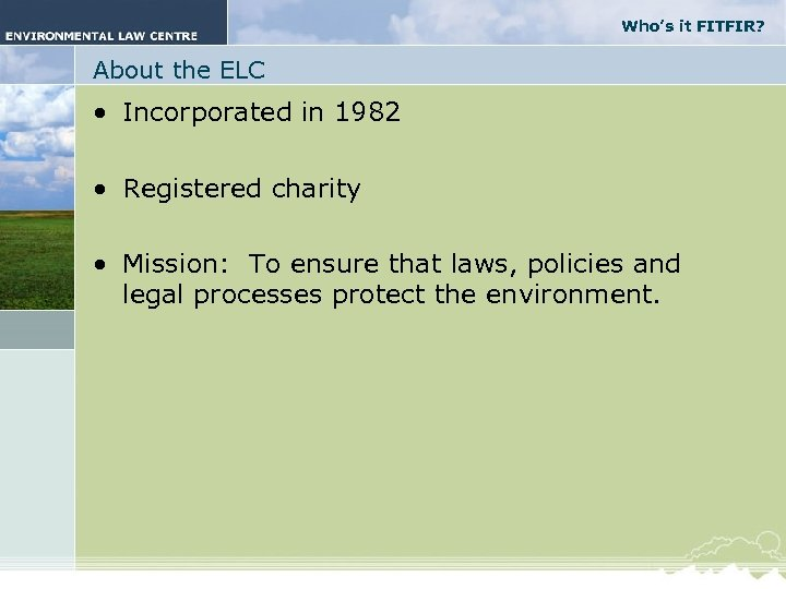 Who's it FITFIR? About the ELC • Incorporated in 1982 • Registered charity •