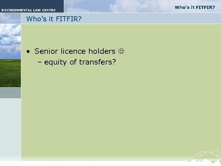 Who's it FITFIR? • Senior licence holders – equity of transfers?