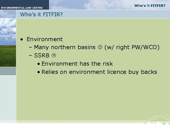 Who's it FITFIR? • Environment – Many northern basins (w/ right PW/WCO) – SSRB