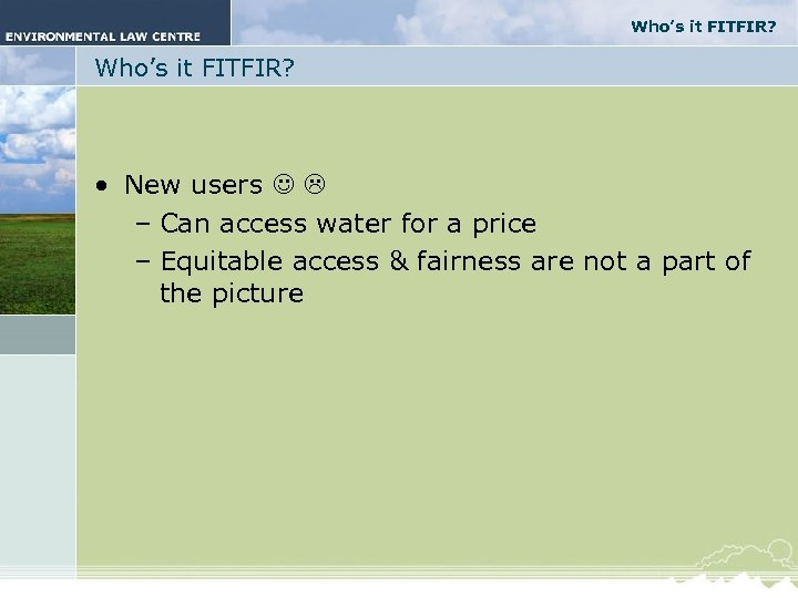 Who's it FITFIR? • New users – Can access water for a price –