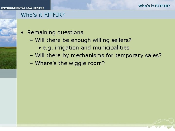 Who's it FITFIR? • Remaining questions – Will there be enough willing sellers? •