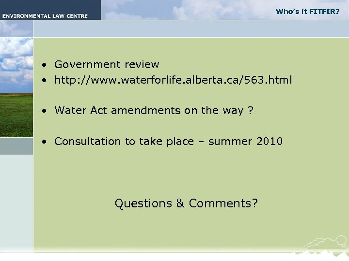 Who's it FITFIR? • Government review • http: //www. waterforlife. alberta. ca/563. html •