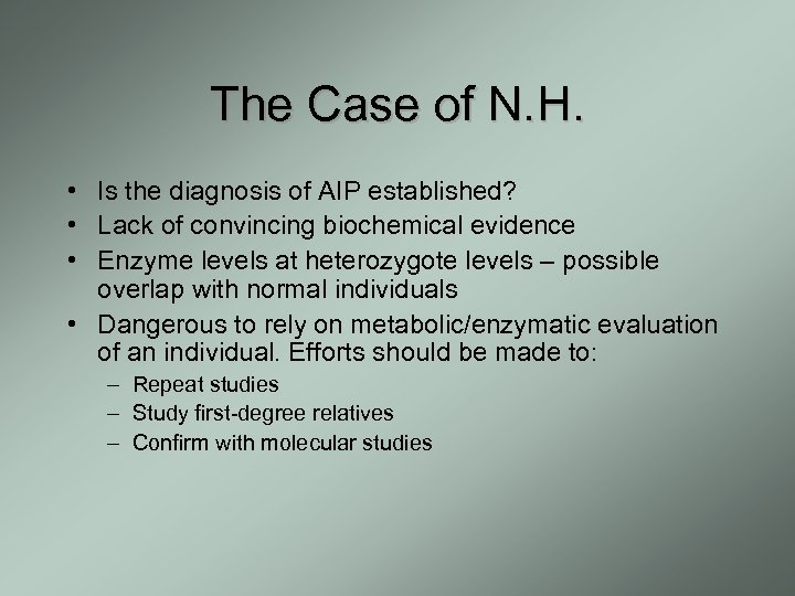 The Case of N. H. • Is the diagnosis of AIP established? • Lack