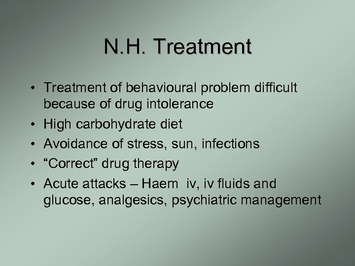 N. H. Treatment • Treatment of behavioural problem difficult because of drug intolerance •