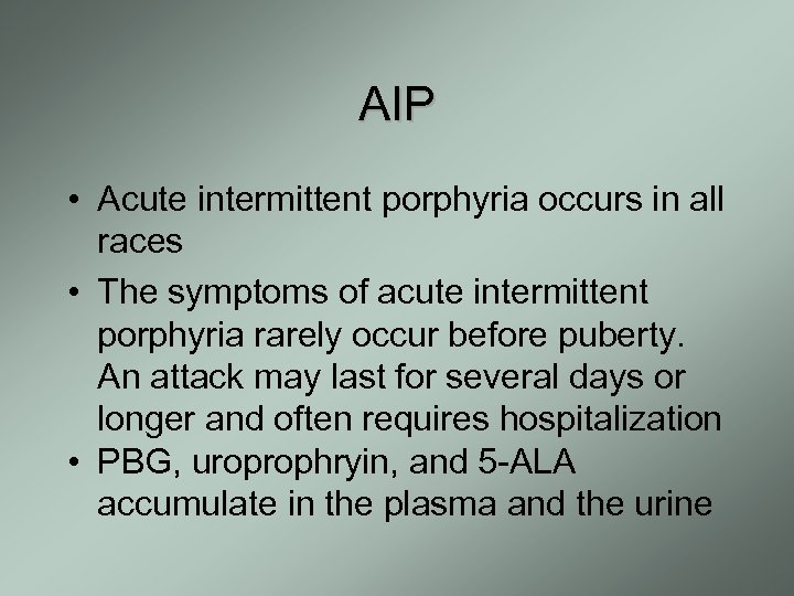 AIP • Acute intermittent porphyria occurs in all races • The symptoms of acute