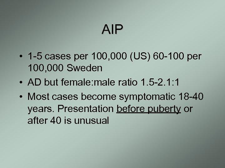 AIP • 1 -5 cases per 100, 000 (US) 60 -100 per 100, 000
