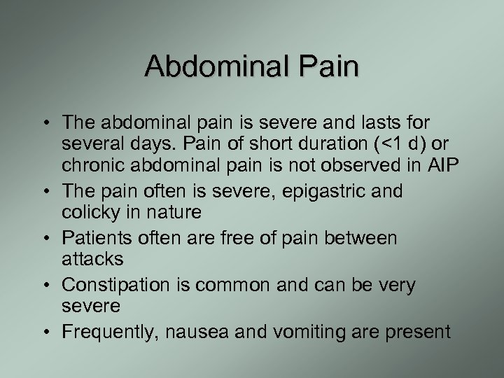Abdominal Pain • The abdominal pain is severe and lasts for several days. Pain