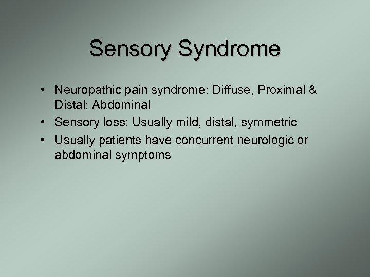 Sensory Syndrome • Neuropathic pain syndrome: Diffuse, Proximal & Distal; Abdominal • Sensory loss: