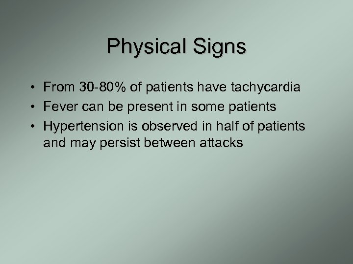 Physical Signs • From 30 -80% of patients have tachycardia • Fever can be