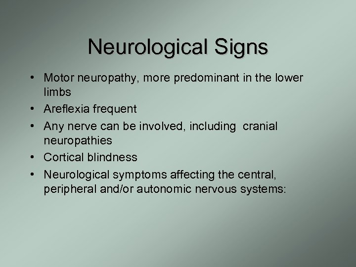 Neurological Signs • Motor neuropathy, more predominant in the lower limbs • Areflexia frequent