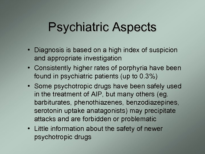 Psychiatric Aspects • Diagnosis is based on a high index of suspicion and appropriate
