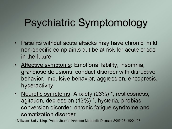 Psychiatric Symptomology • Patients without acute attacks may have chronic, mild non-specific complaints but