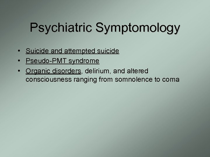 Psychiatric Symptomology • Suicide and attempted suicide • Pseudo-PMT syndrome • Organic disorders, delirium,
