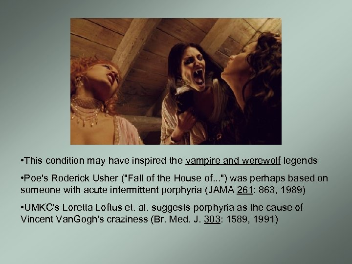 • This condition may have inspired the vampire and werewolf legends • Poe's