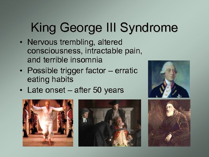 King George III Syndrome • Nervous trembling, altered consciousness, intractable pain, and terrible insomnia