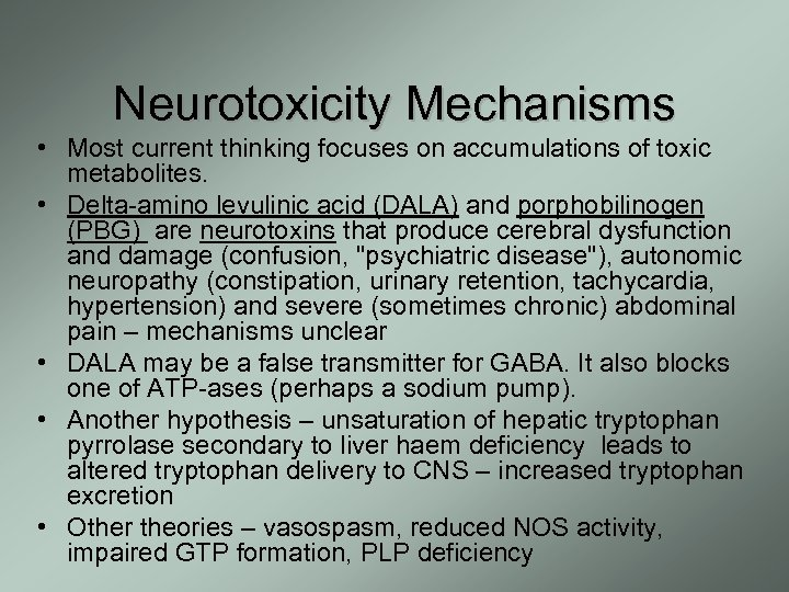 Neurotoxicity Mechanisms • Most current thinking focuses on accumulations of toxic metabolites. • Delta-amino
