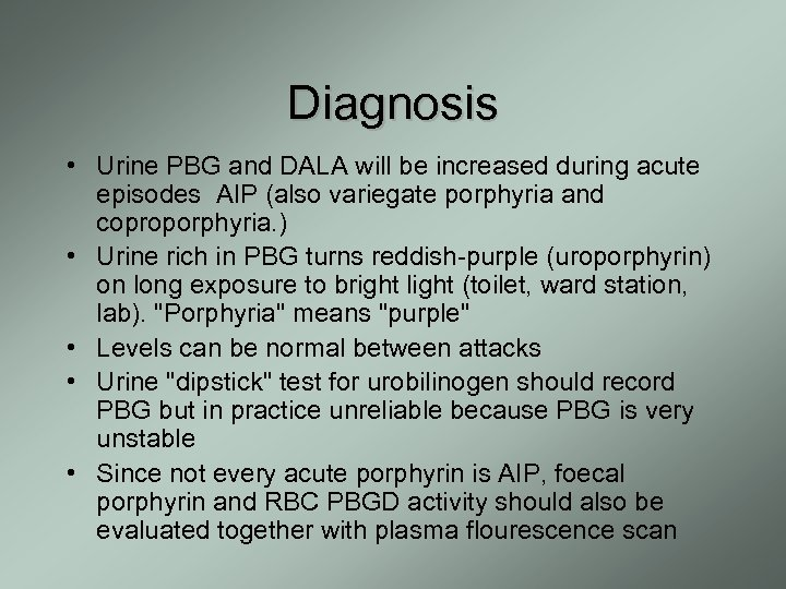 Diagnosis • Urine PBG and DALA will be increased during acute episodes AIP (also