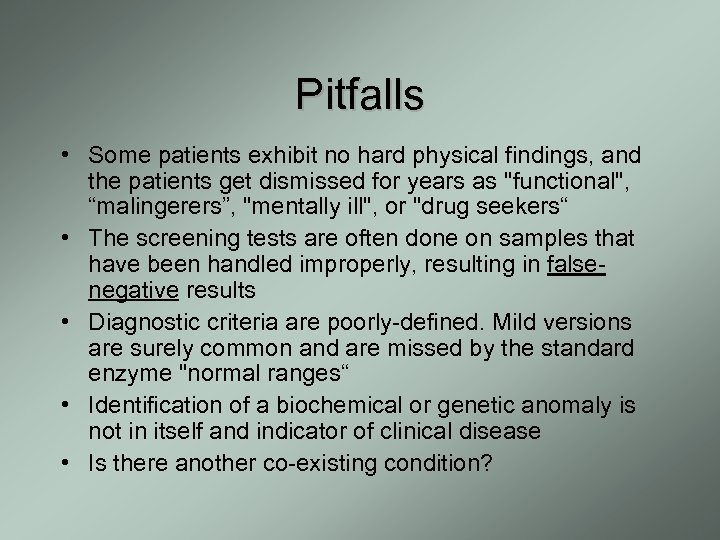 Pitfalls • Some patients exhibit no hard physical findings, and the patients get dismissed