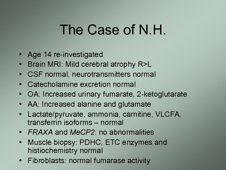 The Case of N. H. • • Age 14 re-investigated Brain MRI: Mild cerebral