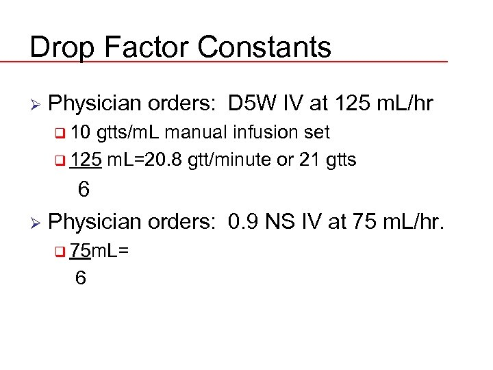 Drop Factor Constants Ø Physician orders: D 5 W IV at 125 m. L/hr