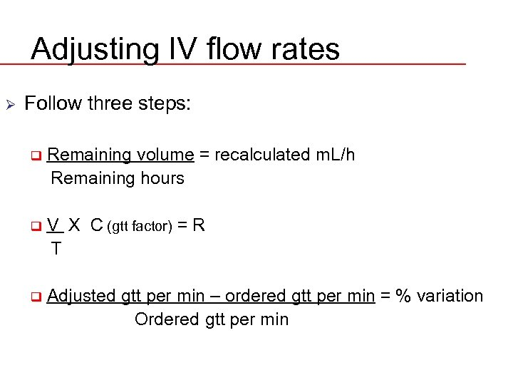 Adjusting IV flow rates Ø Follow three steps: q Remaining volume = recalculated m.