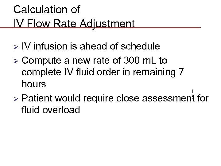 Calculation of IV Flow Rate Adjustment IV infusion is ahead of schedule Ø Compute