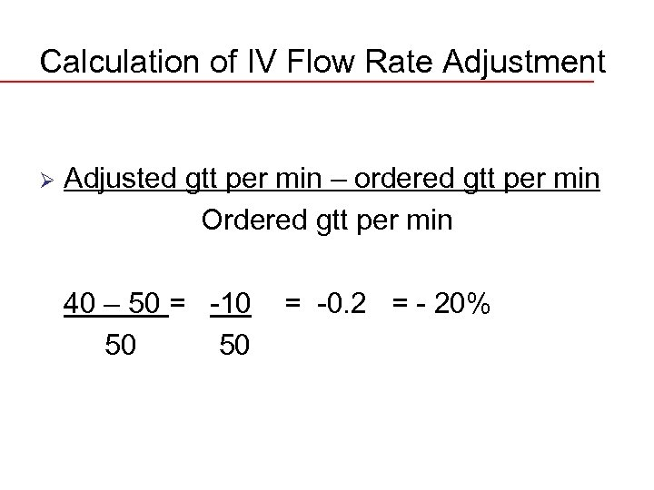 Calculation of IV Flow Rate Adjustment Ø Adjusted gtt per min – ordered gtt