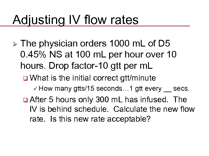Adjusting IV flow rates Ø The physician orders 1000 m. L of D 5