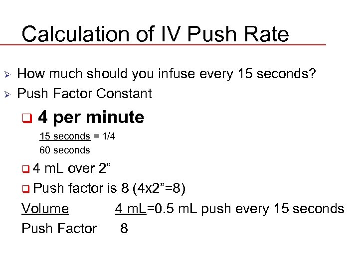Calculation of IV Push Rate Ø Ø How much should you infuse every 15